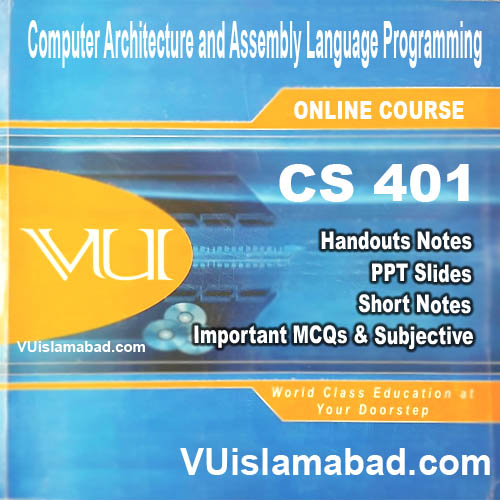 CS401 Computer Architecture and Assembly Language Programming
